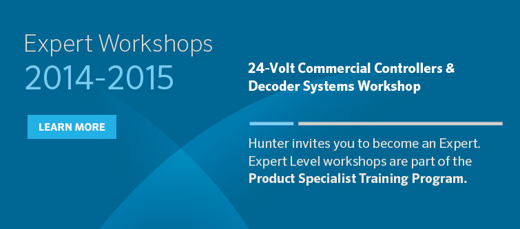 Expert Workshops 2014-2015. 24-Volt Commercial Controllers and Decoder Systems Workshop. Hunter invites you to become an Expert. Expert Level workshops are part of the Product Specialist Training Program. Click here to learn more.